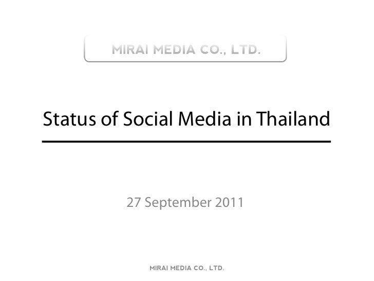 Status of Social Media in Thailand         27 September 2011            MIRAI MEDIA CO., LTD.