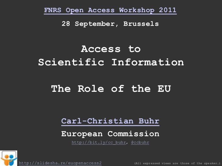 FNRS Open Access Workshop 2011<br />28 September, Brussels<br />Access to <br />Scientific Information<br />The Role of th...