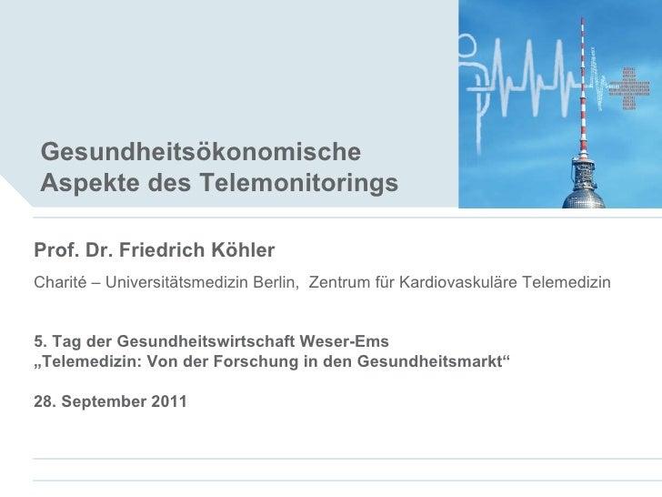 Gesundheitsökonomische Aspekte des Telemonitorings   Prof. Dr. Friedrich Köhler Charité – Universitätsmedizin Berlin,  Zen...