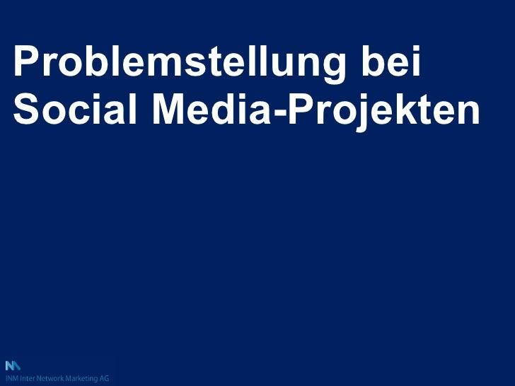 <ul><li>Problemstellung bei Social Media-Projekten </li></ul>