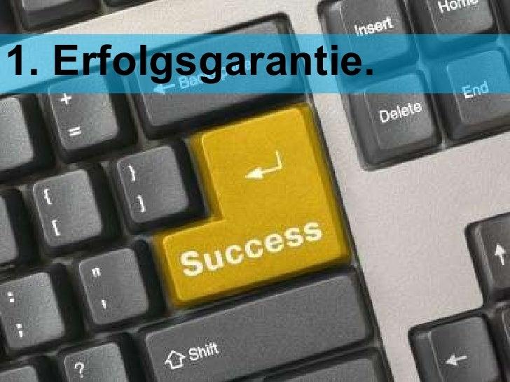 <ul><li>1. Erfolgsgarantie.  </li></ul>