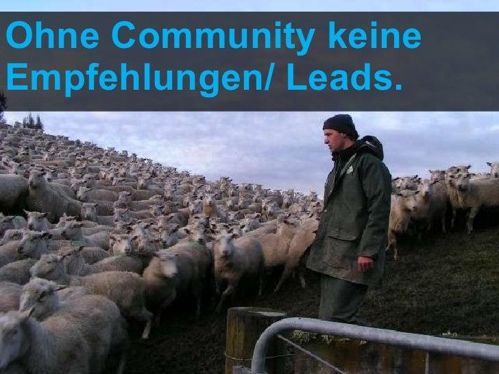 <ul><li>Ohne Community keine Empfehlungen/ Leads. </li></ul>