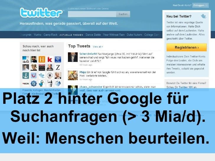 <ul><li>Platz 2 hinter Google für Suchanfragen (> 3 Mia/d). </li></ul><ul><li>Weil: Menschen beurteilen. </li></ul>