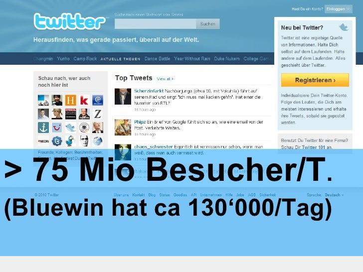 <ul><li>> 75 Mio Besucher/T . </li></ul><ul><li>(Bluewin hat ca 130 '000/Tag) </li></ul>