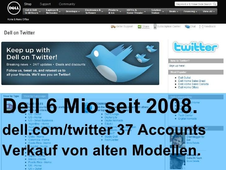<ul><li>Dell 6 Mio seit 2008. </li></ul><ul><li>dell.com/twitter 37 Accounts </li></ul><ul><li>Verkauf von alten Modellen....