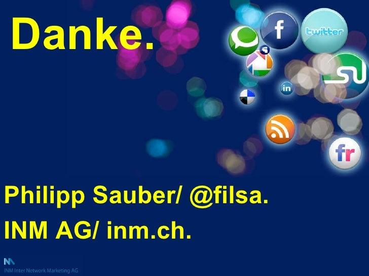 <ul><li>Danke. </li></ul>Philipp Sauber/ @filsa. INM AG/ inm.ch.