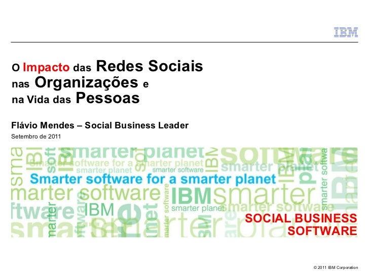 O  Impacto  das  Redes Sociais  nas  Organizações  e   na Vida das  Pessoas   Flávio Mendes – Social Business Leader Setem...