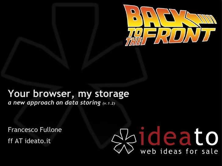 Your browser, my storage a new approach on data storing   (v.1.2)     Francesco Fullone ff AT ideato.it