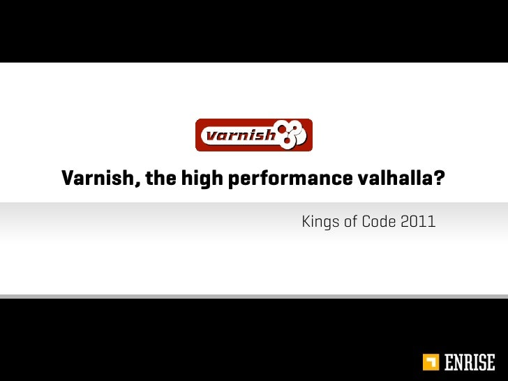 Varnish, the high performance valhalla?                        Kings of Code 2011