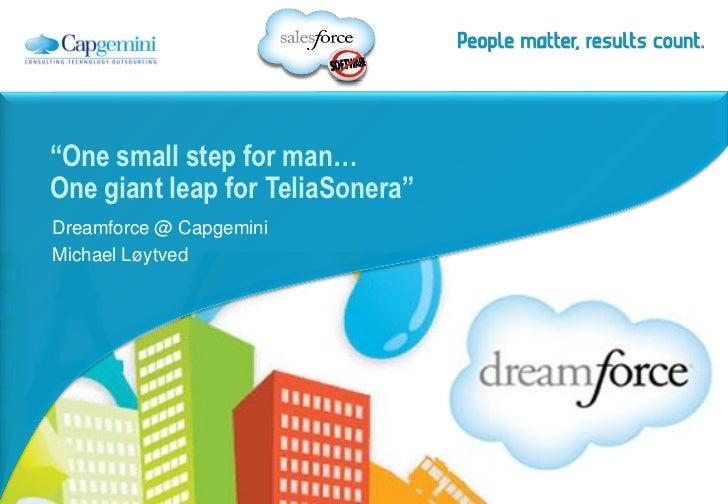 """One small step for man…One giant leap for TeliaSonera""Dreamforce @ CapgeminiMichael Løytved"