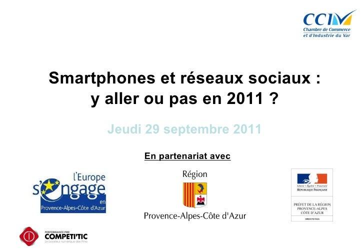 Smartphones et réseaux sociaux : y aller ou pas en 2011 ? Jeudi 29 septembre 2011 En partenariat avec