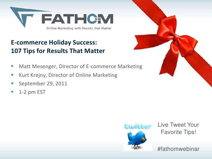 E-commerce Holiday Success:107 Tips for Results That Matter<br />Matt Mesenger, Director of E-commerce Marketing<br />Kurt...