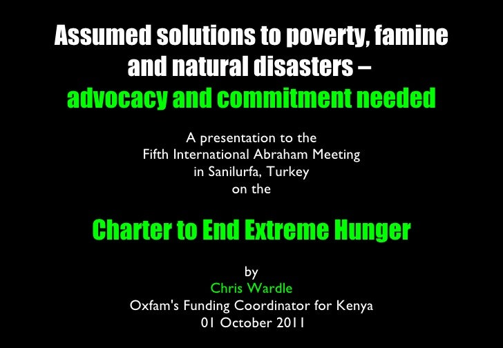 Assumed solutions to poverty, famine and natural disasters –  advocacy and commitment needed A presentation to the Fifth I...