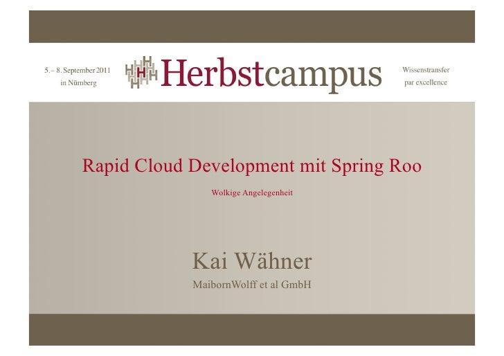 Rapid Cloud Development mit Spring Roo               Wolkige Angelegenheit            Kai Wähner            MaibornWolff e...