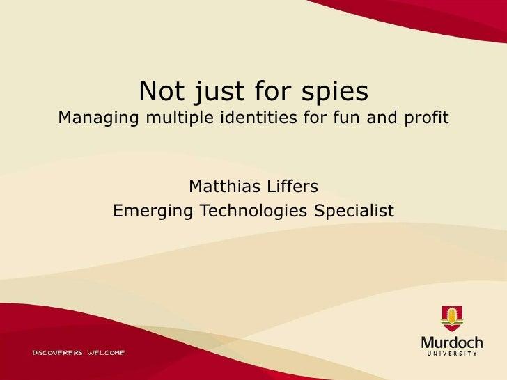 Not just for spiesManaging multiple identities for fun and profit<br />Matthias Liffers<br />Emerging Technologies Special...