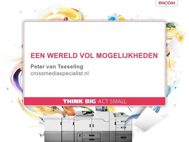 EEN WERELD VOL MOGELIJKHEDENPeter van Teeselingcrossmediaspecialist.nl