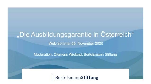 """""""Die Ausbildungsgarantie in Österreich"""" Web-Seminar 09. November 2020 Moderation: Clemens Wieland, Bertelsmann Stiftung"""