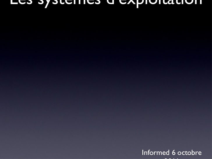 Comparatif des smartphones Les systèmes d'exploitation <ul><li>Informed 6 octobre 2011 </li></ul>