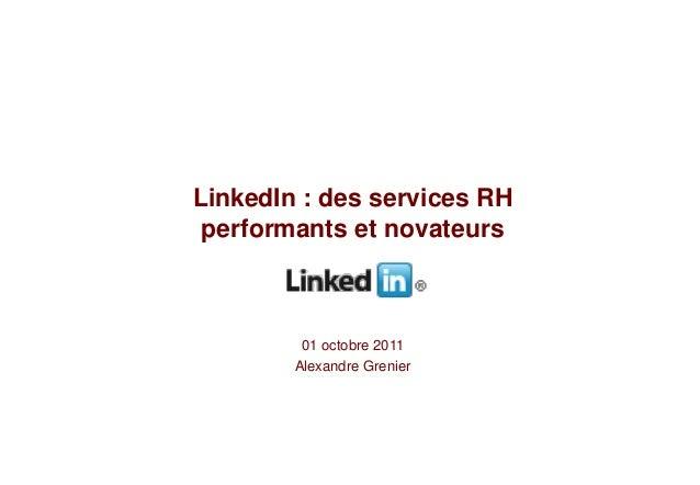 LinkedIn : des services RH performants et novateurs         01 octobre 2011        Alexandre Grenier