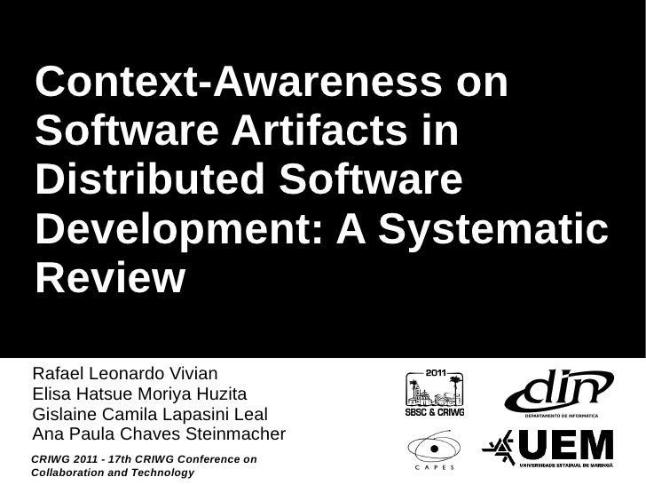 Context-Awareness onSoftware Artifacts inDistributed SoftwareDevelopment: A SystematicReviewRafael Leonardo VivianElisa Ha...