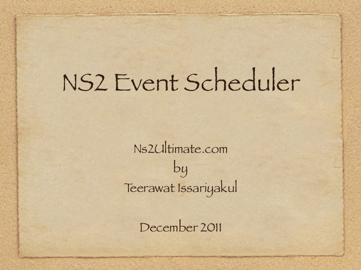 NS2 Event Scheduler     Ns2Ultimate.com            by    Teerawat Issariyakul      December 2011