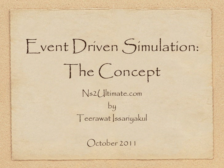 Event Driven Simulation:     The Concept        Ns2Ultimate.com               by       Teerawat Issariyakul         Octobe...