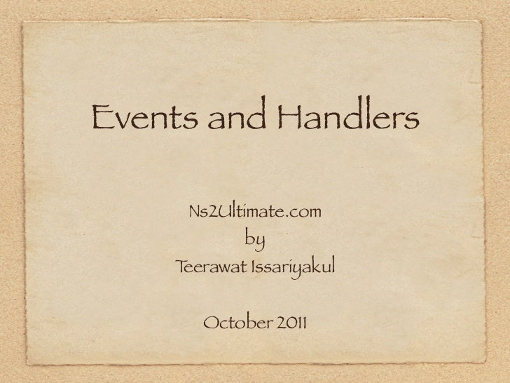 Events and Handlers     Ns2Ultimate.com            by    Teerawat Issariyakul       October 2011