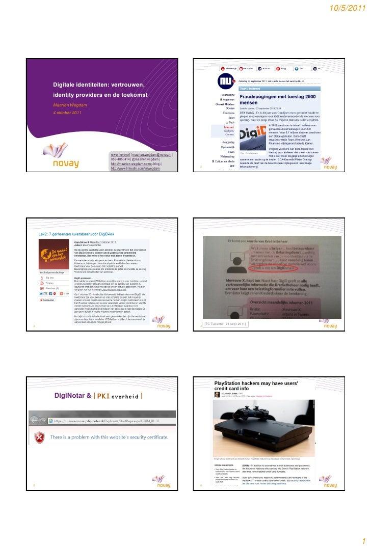 10/5/2011    Digitale identiteiten: vertrouwen,    identity providers en de toekomst    Maarten Wegdam    4 oktober 2011  ...