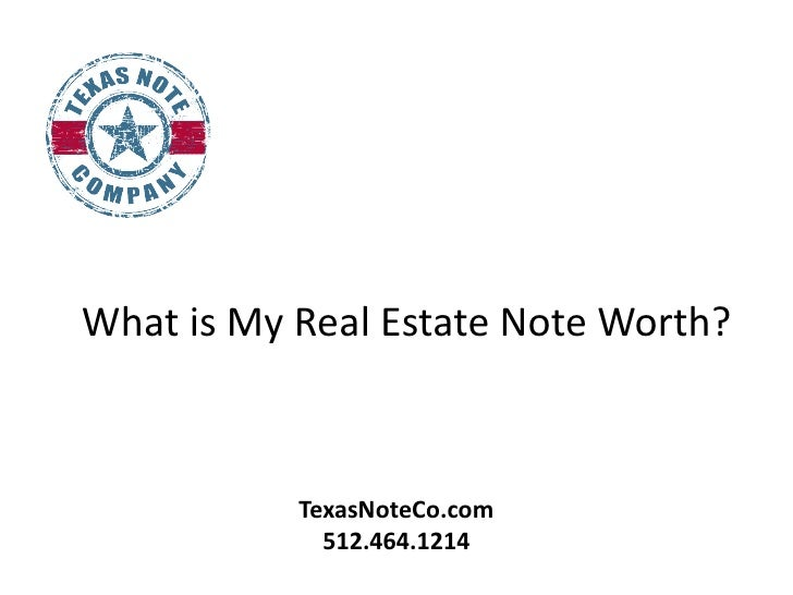 What is My Real Estate Note Worth?           TexasNoteCo.com             512.464.1214