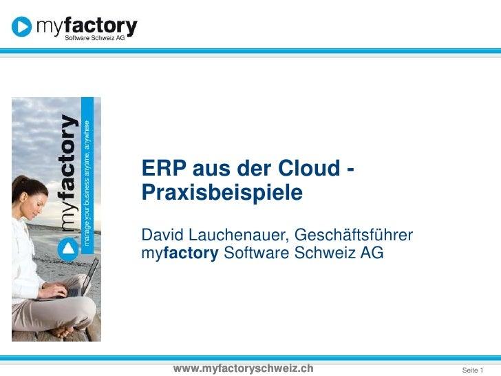ERP aus der Cloud -<br />Praxisbeispiele<br />David Lauchenauer, Geschäftsführer<br />myfactory Software Schweiz AG<br />w...