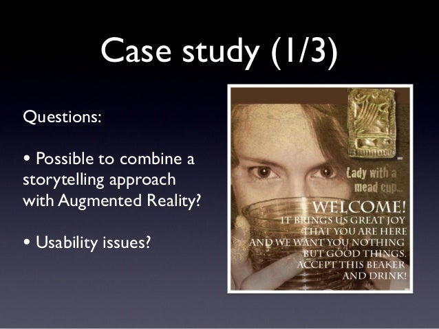 Case study (1/3) Questions: • Possible to combine a storytelling approach with Augmented Reality? • Usability issues?