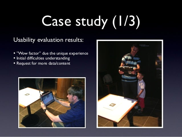 """Case study (1/3) Usability evaluation results: • """"Wow factor"""" due the unique experience • Initial difficulties understandin..."""