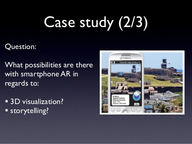 Case study (2/3) Question: What possibilities are there with smartphone AR in regards to: • 3D visualization? • storytelli...