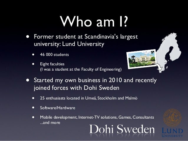 Who am I? • Former student at Scandinavia's largest university: Lund University • 46 000 students • Eight faculties (I was...