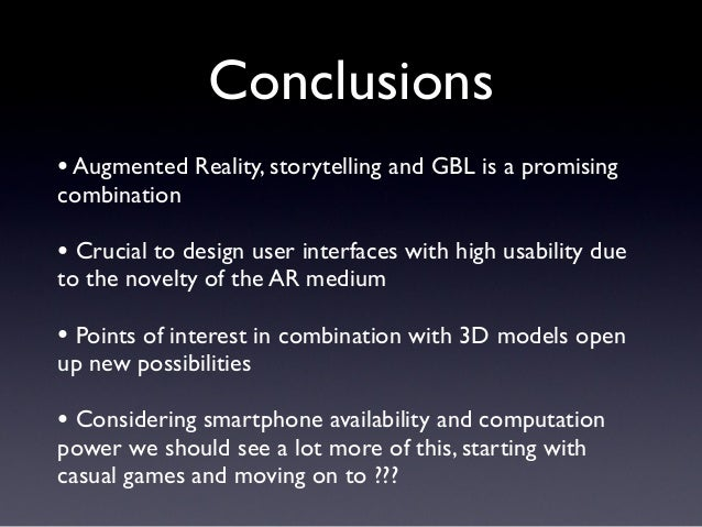Conclusions •Augmented Reality, storytelling and GBL is a promising combination • Crucial to design user interfaces with h...