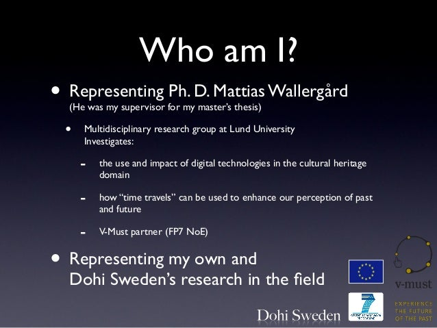 Who am I? • Representing Ph. D. Mattias Wallergård (He was my supervisor for my master's thesis) • Multidisciplinary resea...