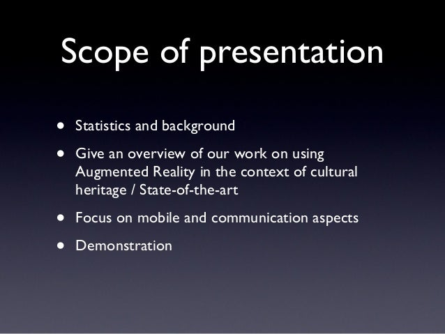Scope of presentation • Statistics and background • Give an overview of our work on using Augmented Reality in the context...