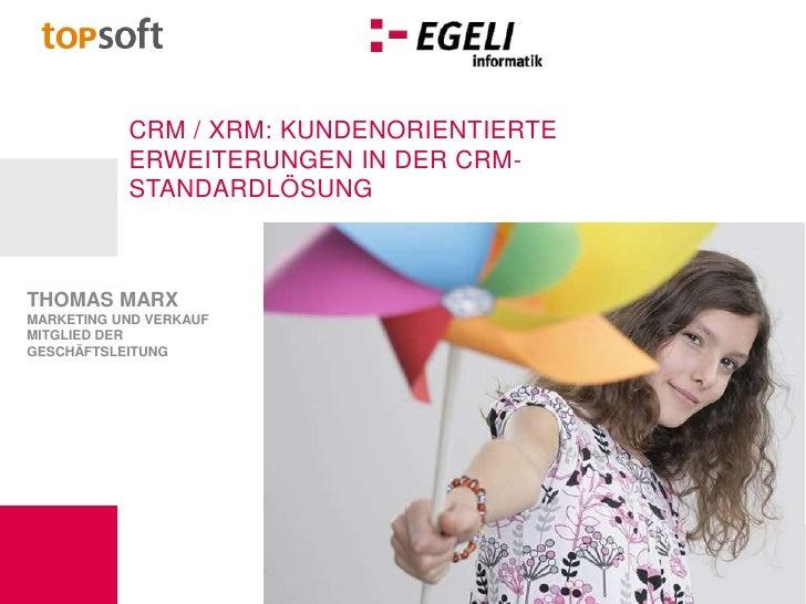 CRM / xRM: kundenorientierte Erweiterungen in der CRM-Standardlösung<br />Thomas Marx<br />Marketing und Verkauf<br />Mitg...