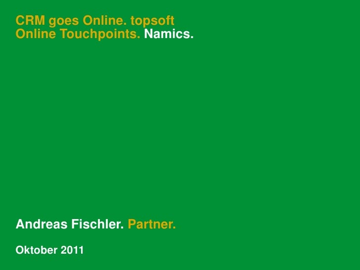 CRM goes Online. topsoftOnline Touchpoints. Namics.<br />Andreas Fischler. Partner.<br />Oktober 2011<br />