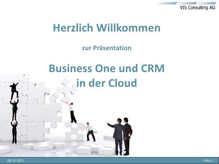 Herzlich Willkommenzur PräsentationBusiness One und CRM in der Cloud<br />05.10.2011<br />Folie 1<br />