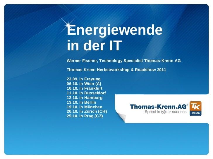 Energiewendein der ITWerner Fischer, Technology Specialist Thomas-Krenn.AGThomas Krenn Herbstworkshop & Roadshow 201123.09...