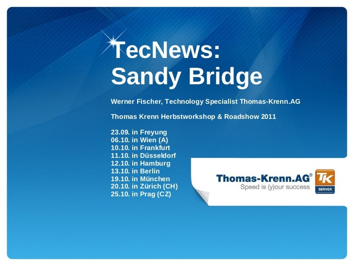 TecNews:Sandy BridgeWerner Fischer, Technology Specialist Thomas-Krenn.AGThomas Krenn Herbstworkshop & Roadshow 201123.09....
