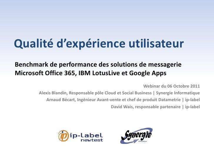 Qualité d'expérience utilisateur<br />Benchmark de performance des solutions de messagerie<br />Microsoft Office 365, IBM ...