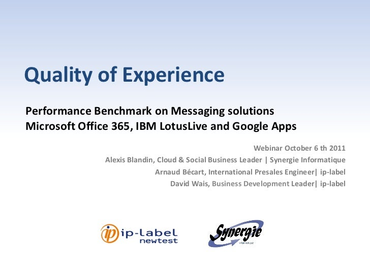 Quality of ExperiencePerformance Benchmark on Messaging solutionsMicrosoft Office 365, IBM LotusLive and Google Apps      ...