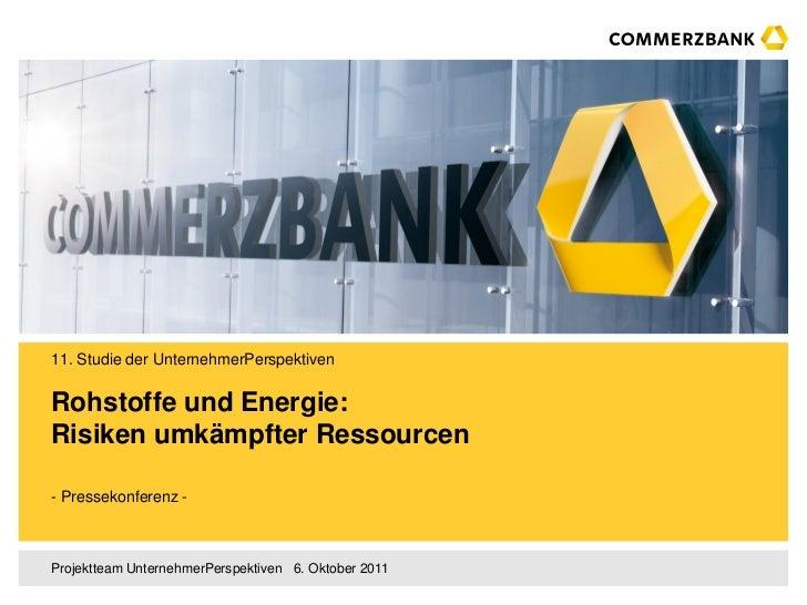 11. Studie der UnternehmerPerspektivenRohstoffe und Energie:Risiken umkämpfter Ressourcen- Pressekonferenz -Projektteam Un...