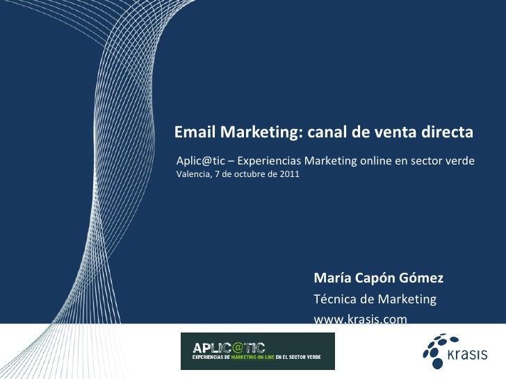 Email Marketing:  canal de venta directa María Capón Gómez Técnica de Marketing www.krasis.com  Aplic@tic – Experiencias M...
