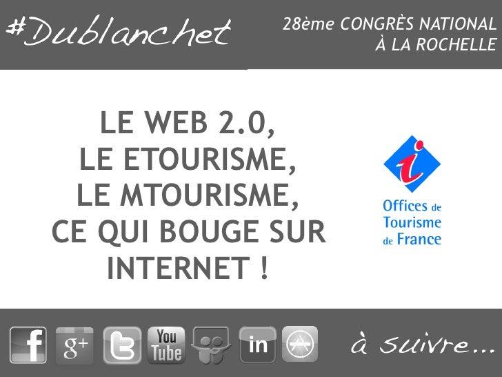 28ème CONGRÈS NATIONAL                      À LA ROCHELLE   LE WEB 2.0, LE ETOURISME, LE MTOURISME,CE QUI BOUGE SUR   INTE...