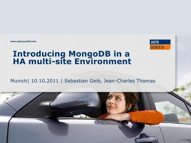 www.autoscout24.com<br />IntroducingMongoDB in a HA multi-site Environment<br />Munich| 10.10.2011 | Sebastian Geib, Jean-...