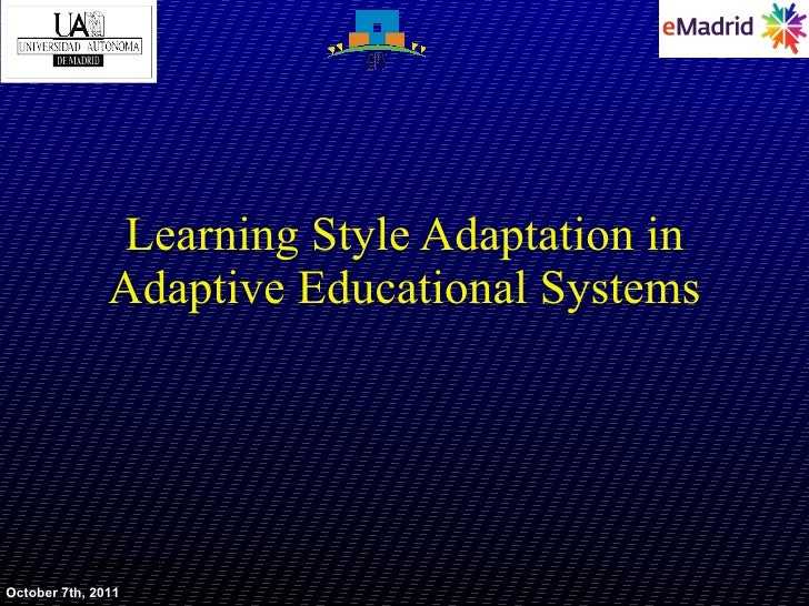 Learning Style Adaptation in Adaptive Educational Systems October 7th, 2011