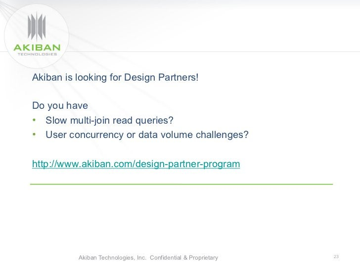 Akiban is looking for Design Partners!Do you have• Slow multi-join read queries?• User concurrency or data volume challe...